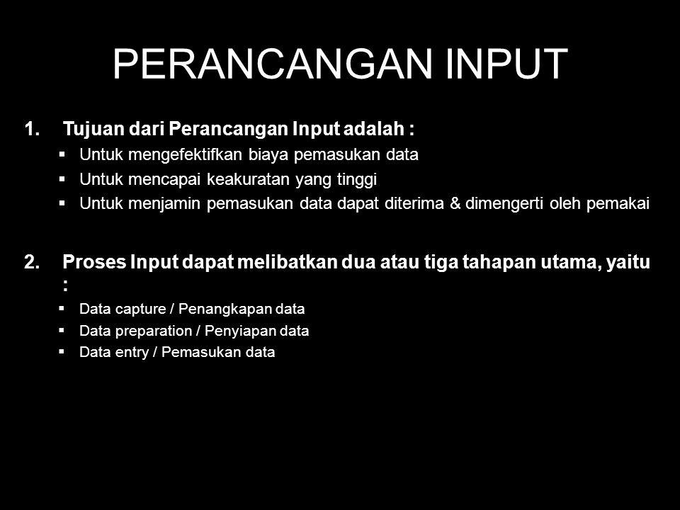 PERANCANGAN INPUT Tujuan dari Perancangan Input adalah :