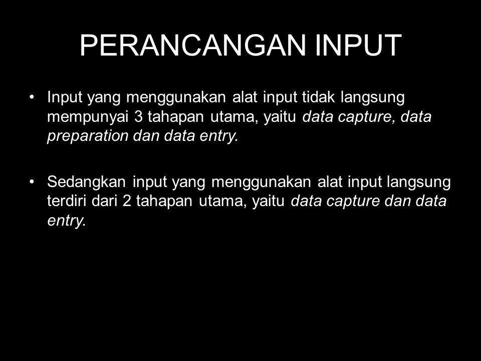 PERANCANGAN INPUT Input yang menggunakan alat input tidak langsung mempunyai 3 tahapan utama, yaitu data capture, data preparation dan data entry.
