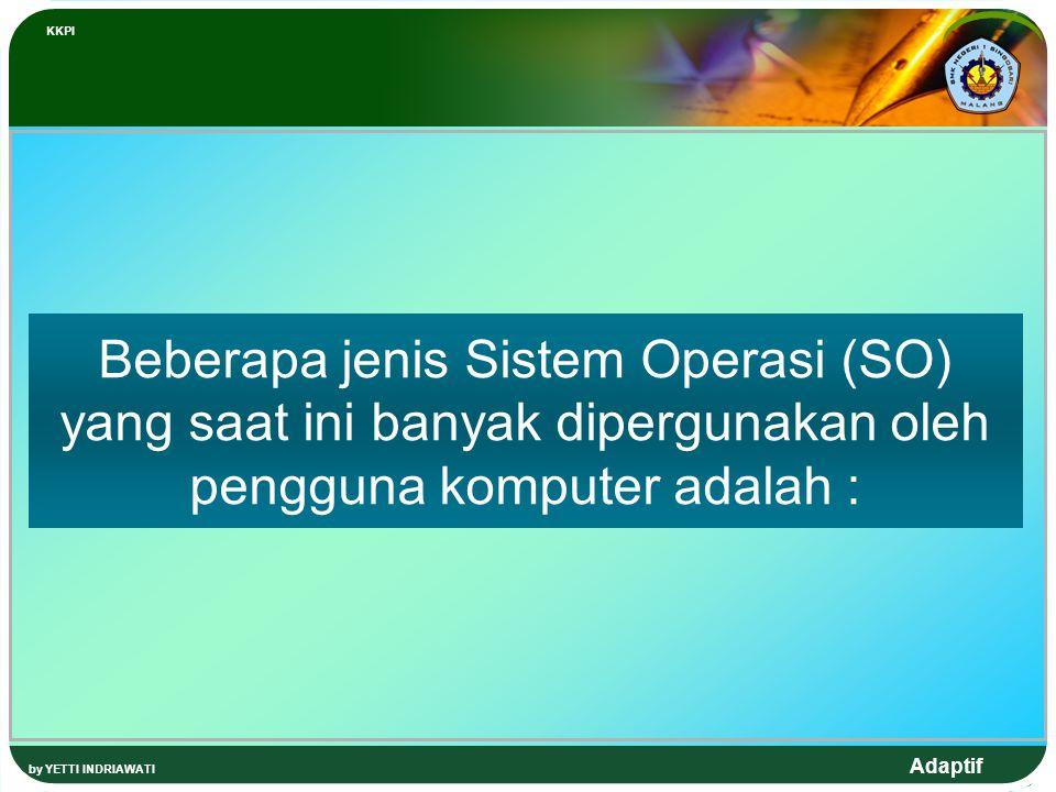 KKPI Beberapa jenis Sistem Operasi (SO) yang saat ini banyak dipergunakan oleh pengguna komputer adalah :