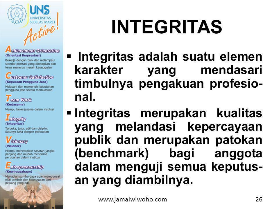 INTEGRITAS Integritas adalah suatu elemen karakter yang mendasari timbulnya pengakuan profesio-nal.