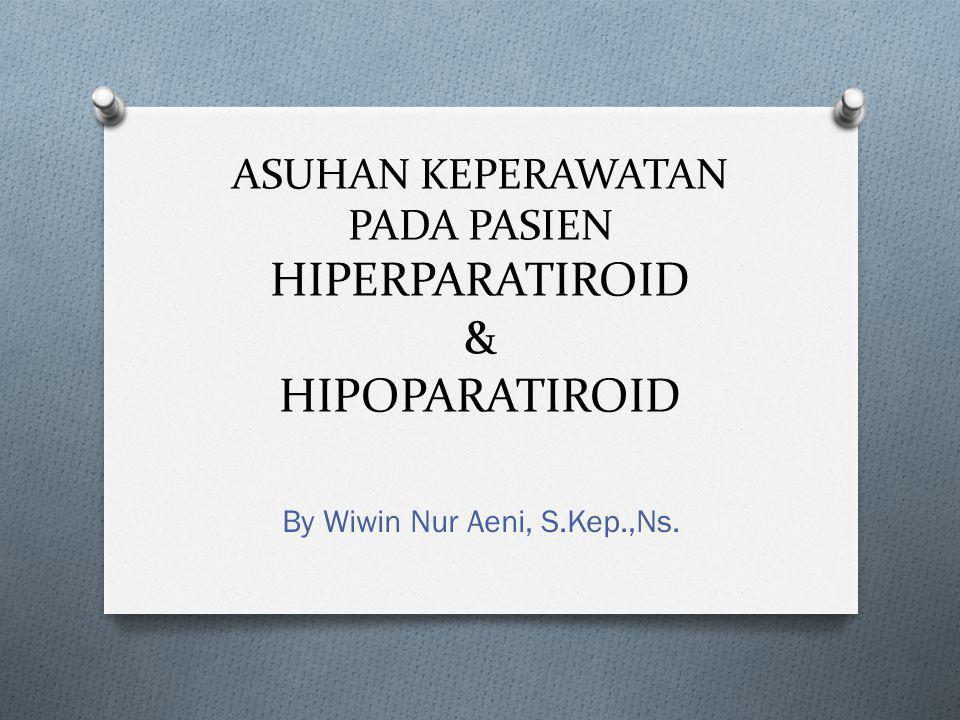 ASUHAN KEPERAWATAN PADA PASIEN HIPERPARATIROID & HIPOPARATIROID