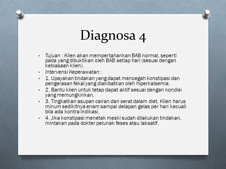 Diagnosa 4 Tujuan : Klien akan mempertahankan BAB normal, seperti pada yang dibuktikan oleh BAB setiap hari (sesuai dengan kebiasaan klien).