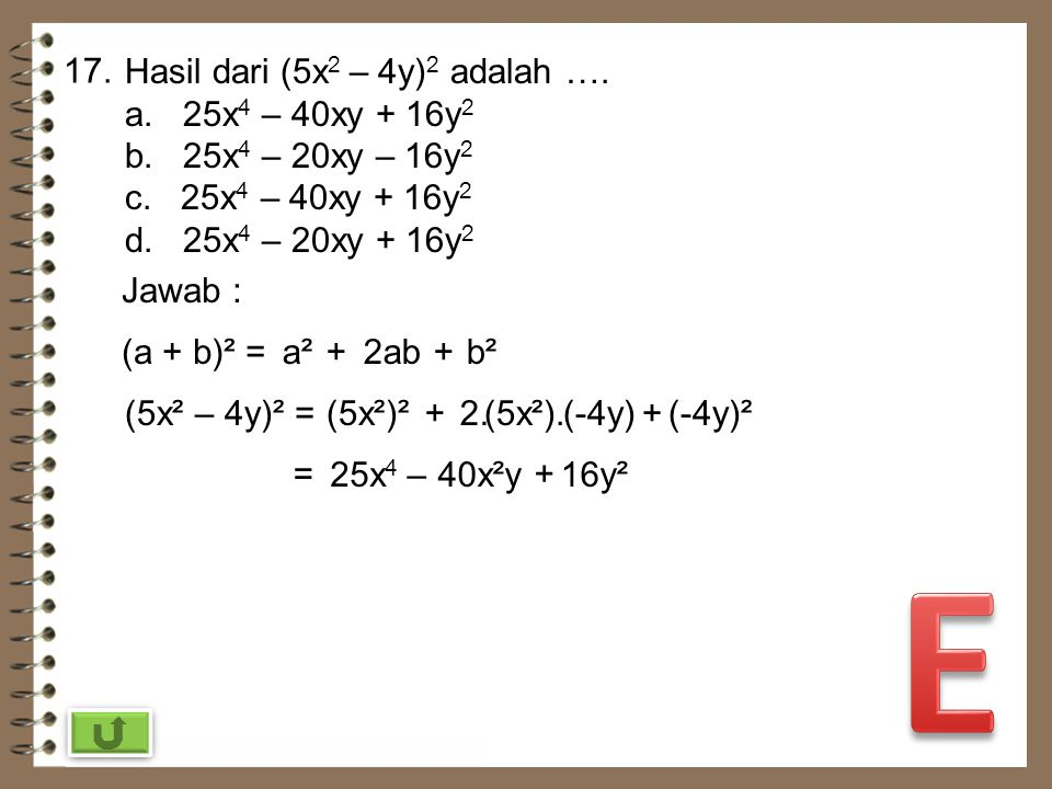 E 17. Hasil dari (5x2 – 4y)2 adalah …. a. 25x4 – 40xy + 16y2