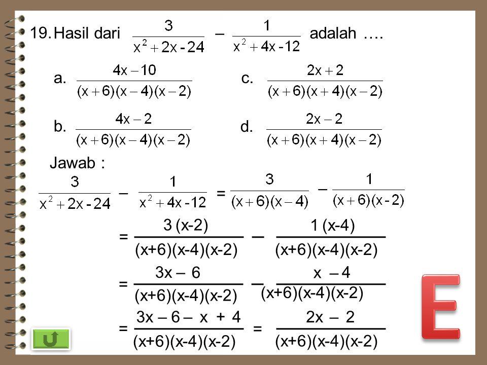 E 19. Hasil dari – adalah …. a. c. b. d. Jawab : – – = 3 (x-2) 1 (x-4)