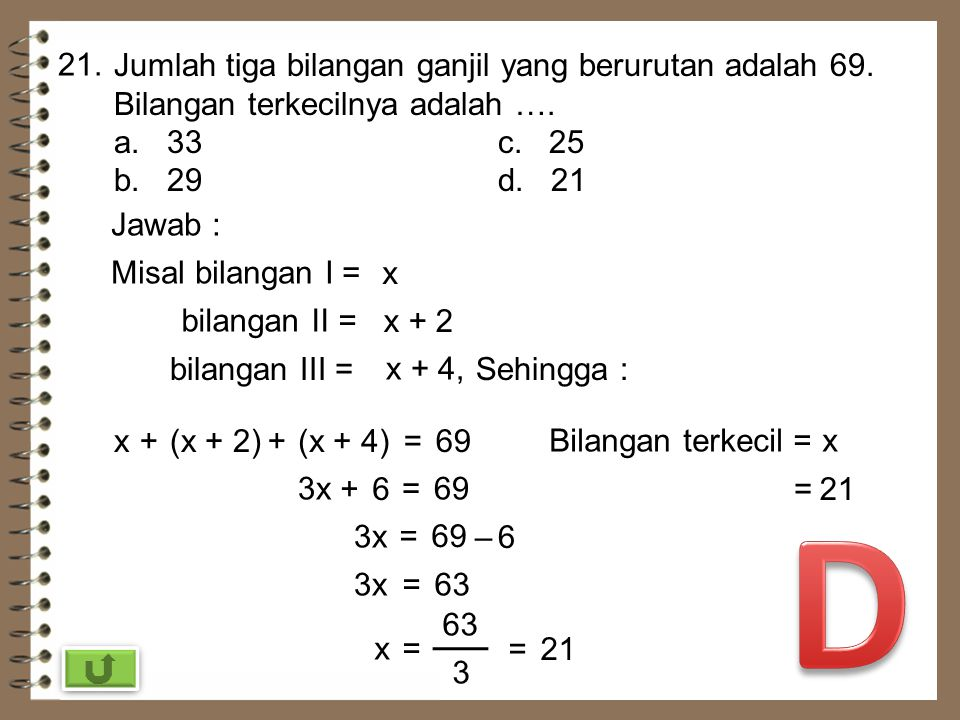 21. Jumlah tiga bilangan ganjil yang berurutan adalah 69. Bilangan terkecilnya adalah …. a. 33 c. 25.