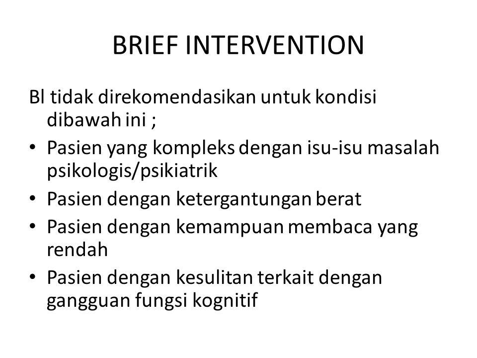 BRIEF INTERVENTION Bl tidak direkomendasikan untuk kondisi dibawah ini ; Pasien yang kompleks dengan isu-isu masalah psikologis/psikiatrik.