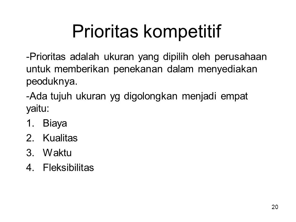 Prioritas kompetitif Prioritas adalah ukuran yang dipilih oleh perusahaan untuk memberikan penekanan dalam menyediakan peoduknya.