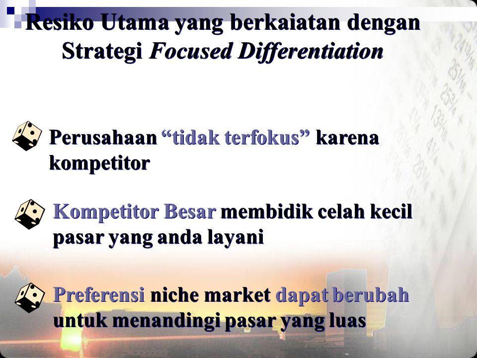 Resiko Utama yang berkaiatan dengan Strategi Focused Differentiation