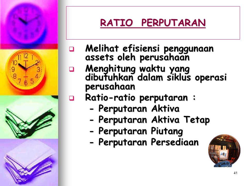 RATIO PERPUTARAN Melihat efisiensi penggunaan assets oleh perusahaan