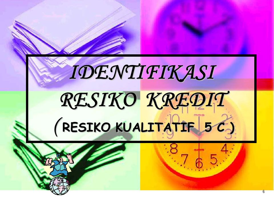 IDENTIFIKASI RESIKO KREDIT ( RESIKO KUALITATIF 5 C )
