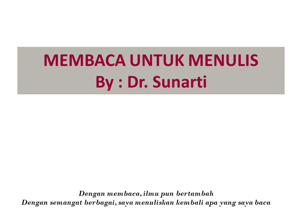 MEMBACA UNTUK MENULIS By : Dr. Sunarti