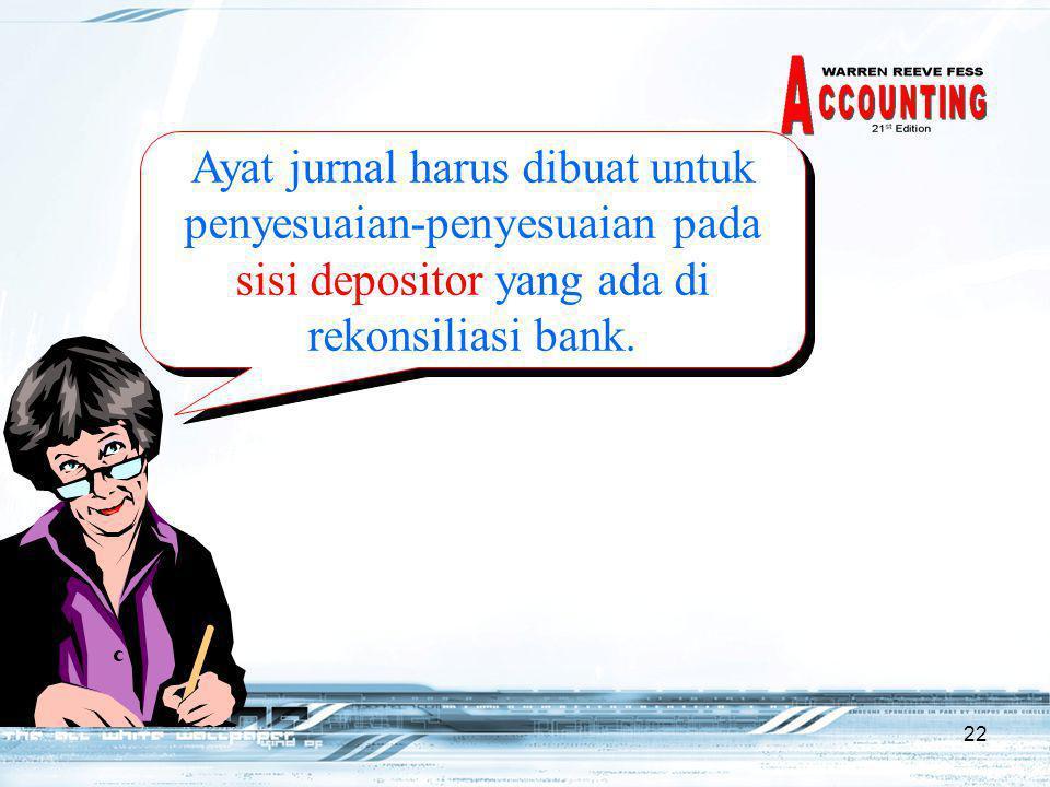 Ayat jurnal harus dibuat untuk penyesuaian-penyesuaian pada sisi depositor yang ada di rekonsiliasi bank.