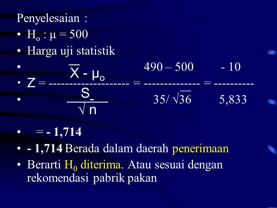 X - µo S √ n Penyelesaian : Ho : μ = 500 Harga uji statistik