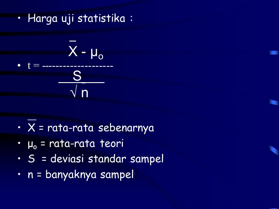 X - µo S √ n Harga uji statistika : t = --------------------