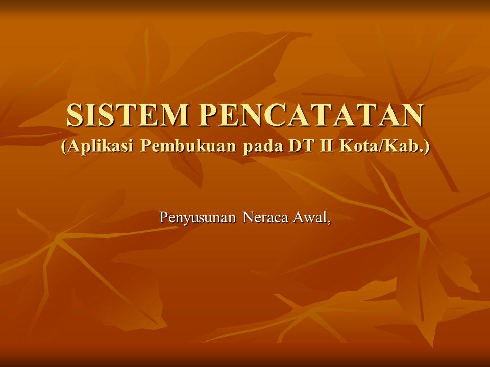 SISTEM PENCATATAN (Aplikasi Pembukuan pada DT II Kota/Kab.)