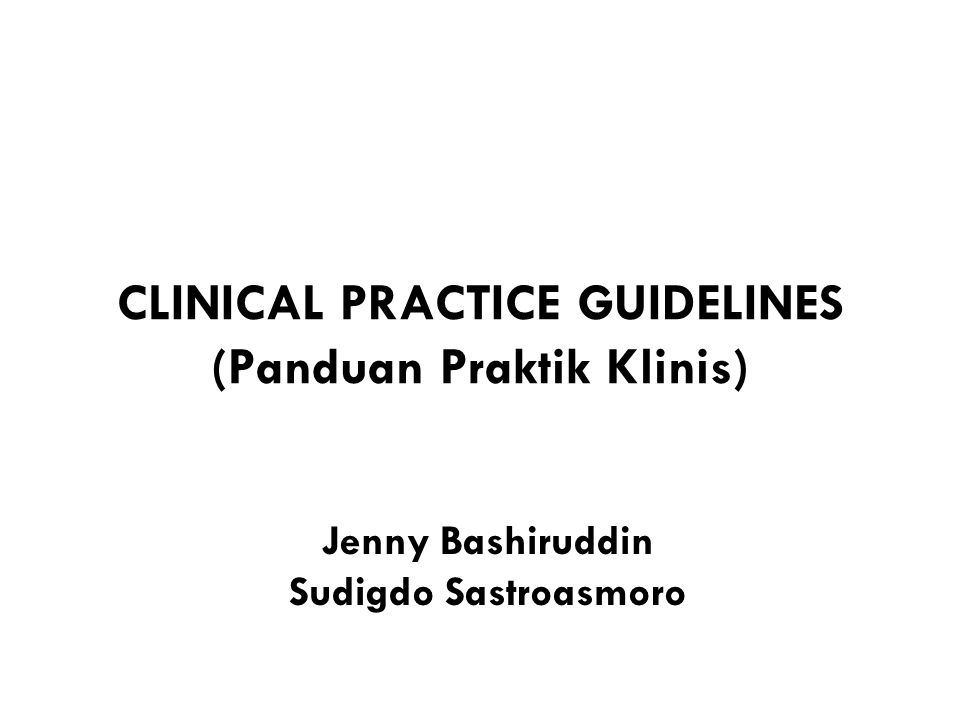 CLINICAL PRACTICE GUIDELINES (Panduan Praktik Klinis)