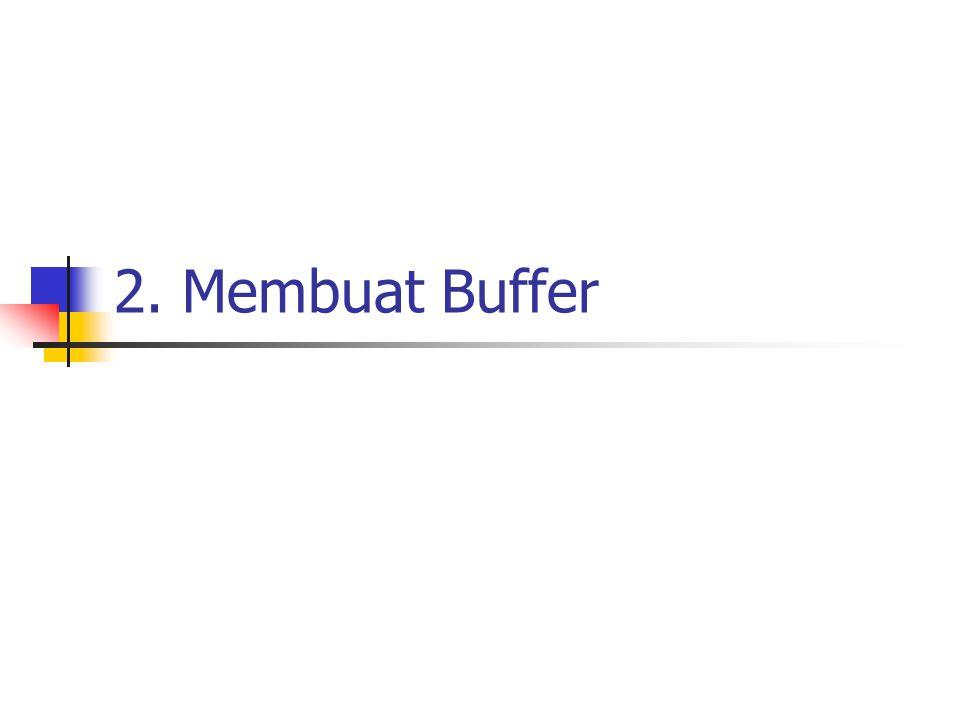 2. Membuat Buffer