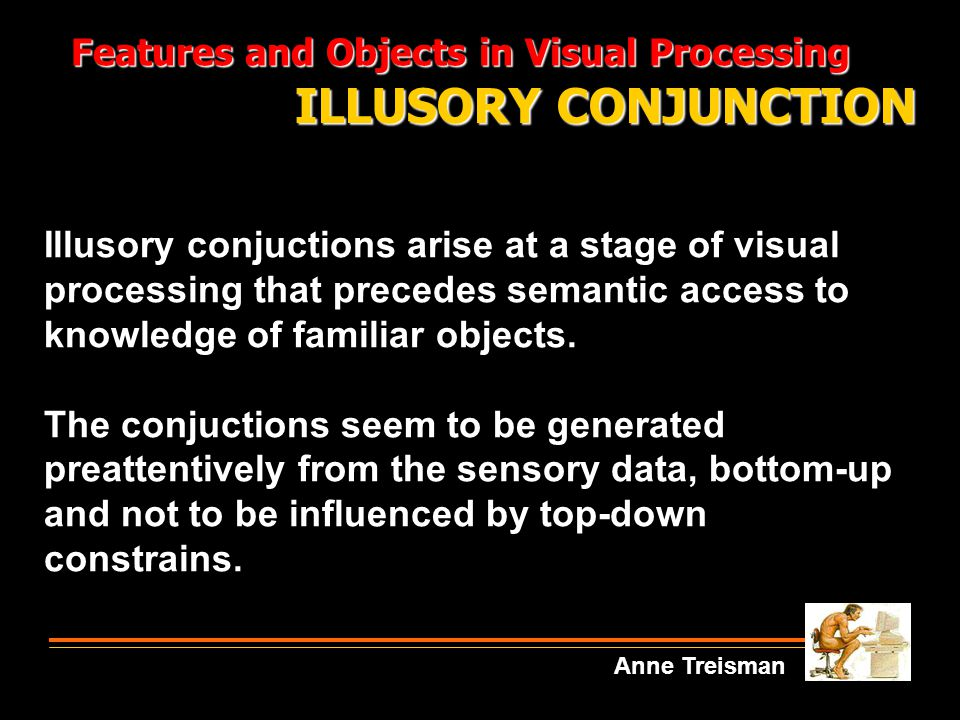 ILLUSORY CONJUNCTION Features and Objects in Visual Processing