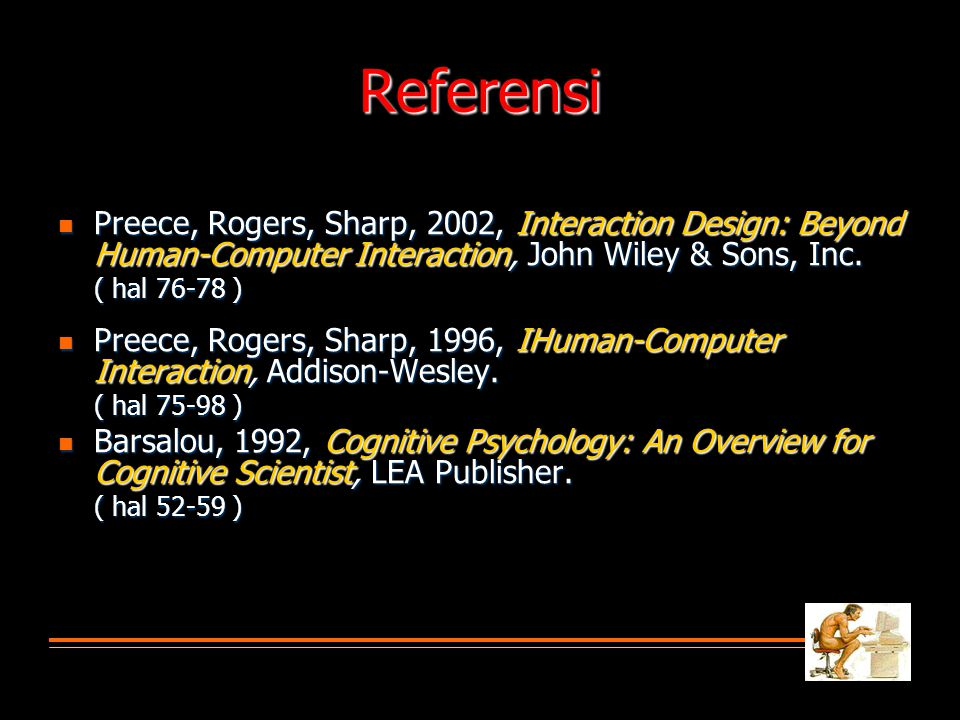 Referensi Preece, Rogers, Sharp, 2002, Interaction Design: Beyond Human-Computer Interaction, John Wiley & Sons, Inc.