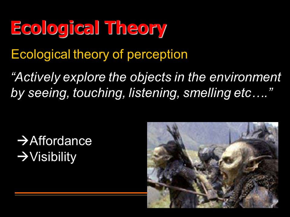Ecological Theory Ecological theory of perception