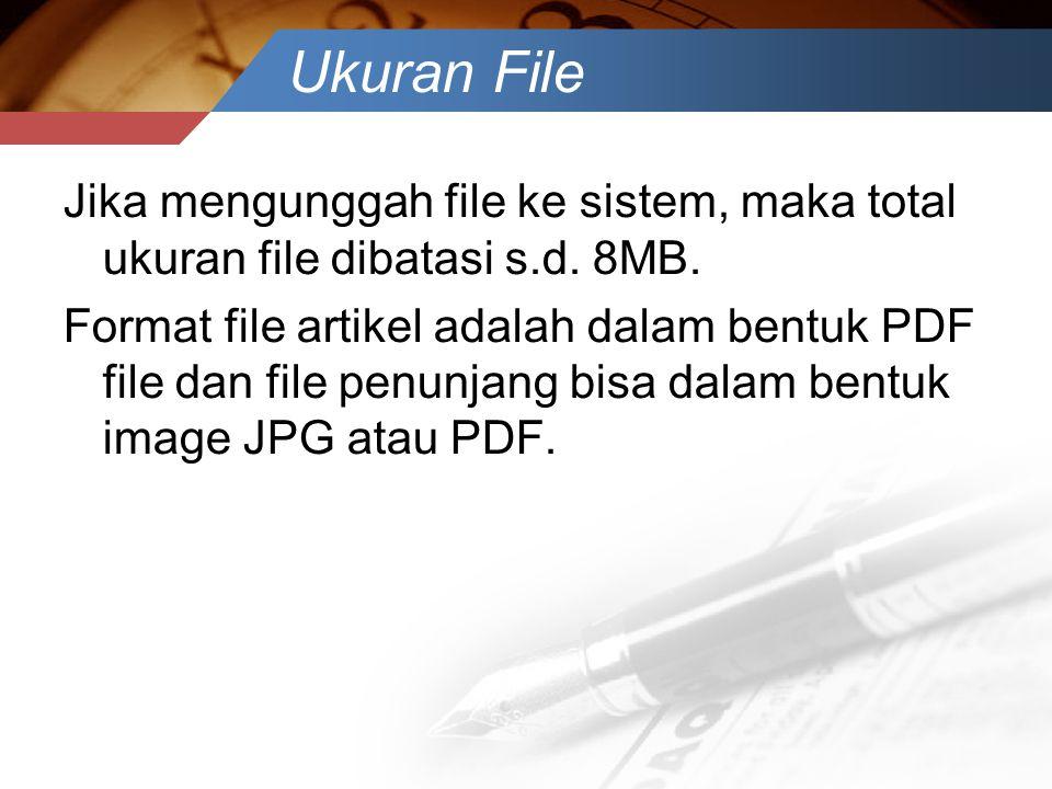 Ukuran File Jika mengunggah file ke sistem, maka total ukuran file dibatasi s.d. 8MB.