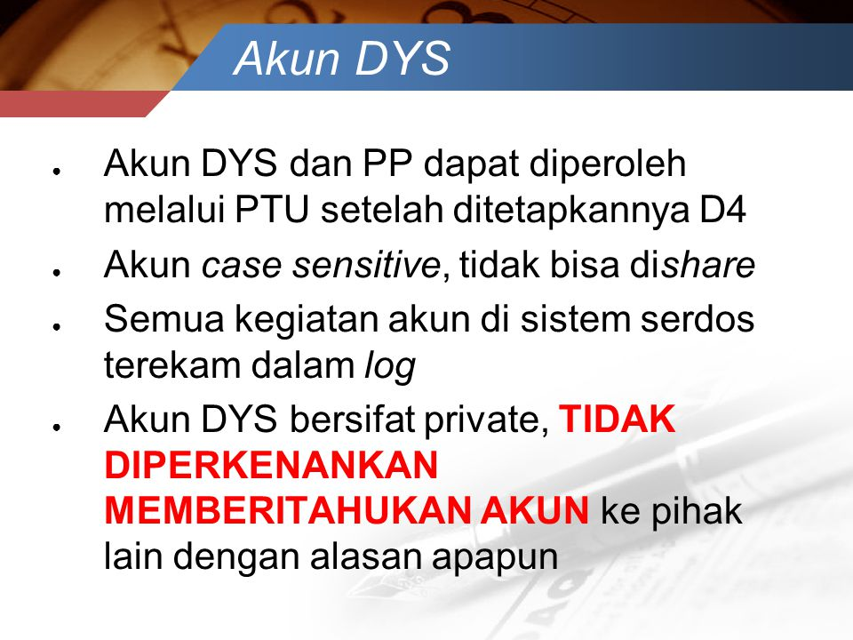 Akun DYS Akun DYS dan PP dapat diperoleh melalui PTU setelah ditetapkannya D4. Akun case sensitive, tidak bisa dishare.