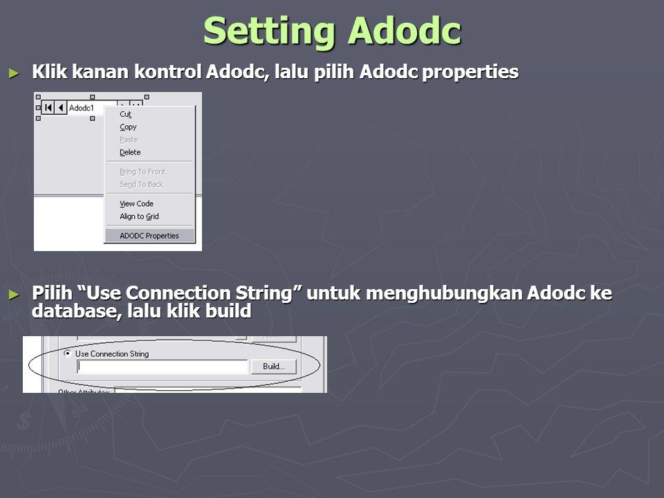 Setting Adodc Klik kanan kontrol Adodc, lalu pilih Adodc properties