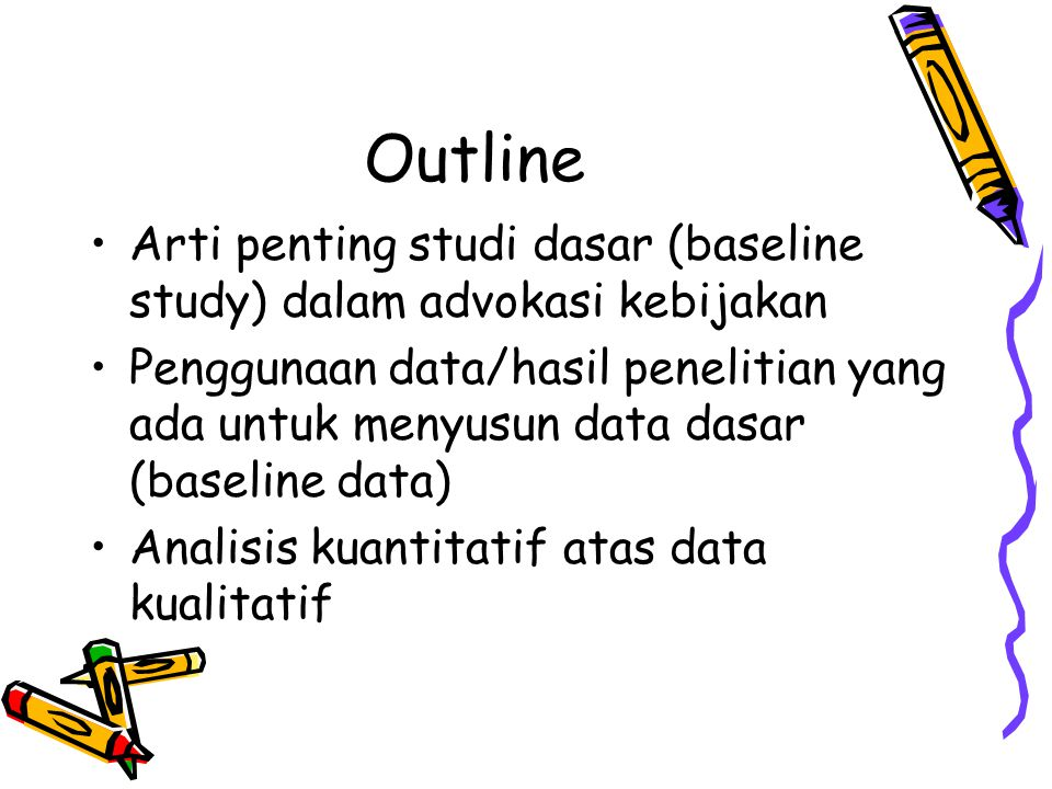 Outline Arti penting studi dasar (baseline study) dalam advokasi kebijakan.