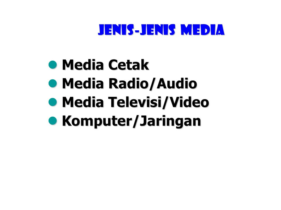 Jenis-jenis media Media Cetak Media Radio/Audio Media Televisi/Video Komputer/Jaringan