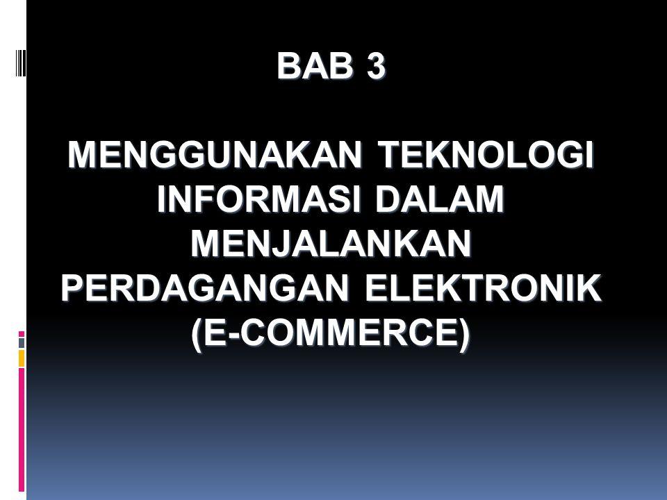 BAB 3 MENGGUNAKAN TEKNOLOGI INFORMASI DALAM MENJALANKAN PERDAGANGAN ELEKTRONIK (E-COMMERCE)