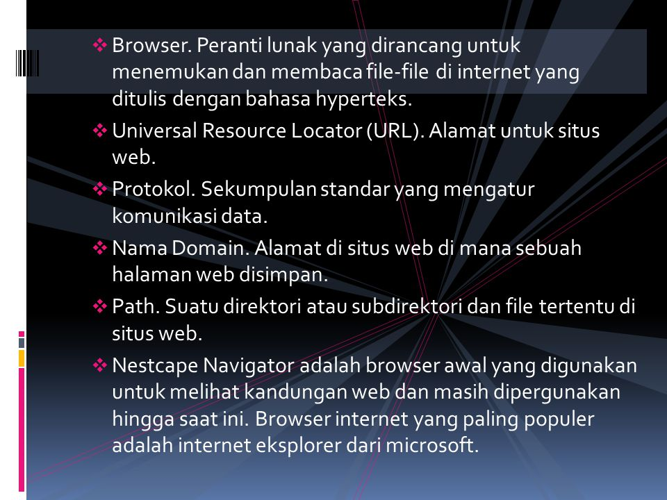 Browser. Peranti lunak yang dirancang untuk menemukan dan membaca file-file di internet yang ditulis dengan bahasa hyperteks.