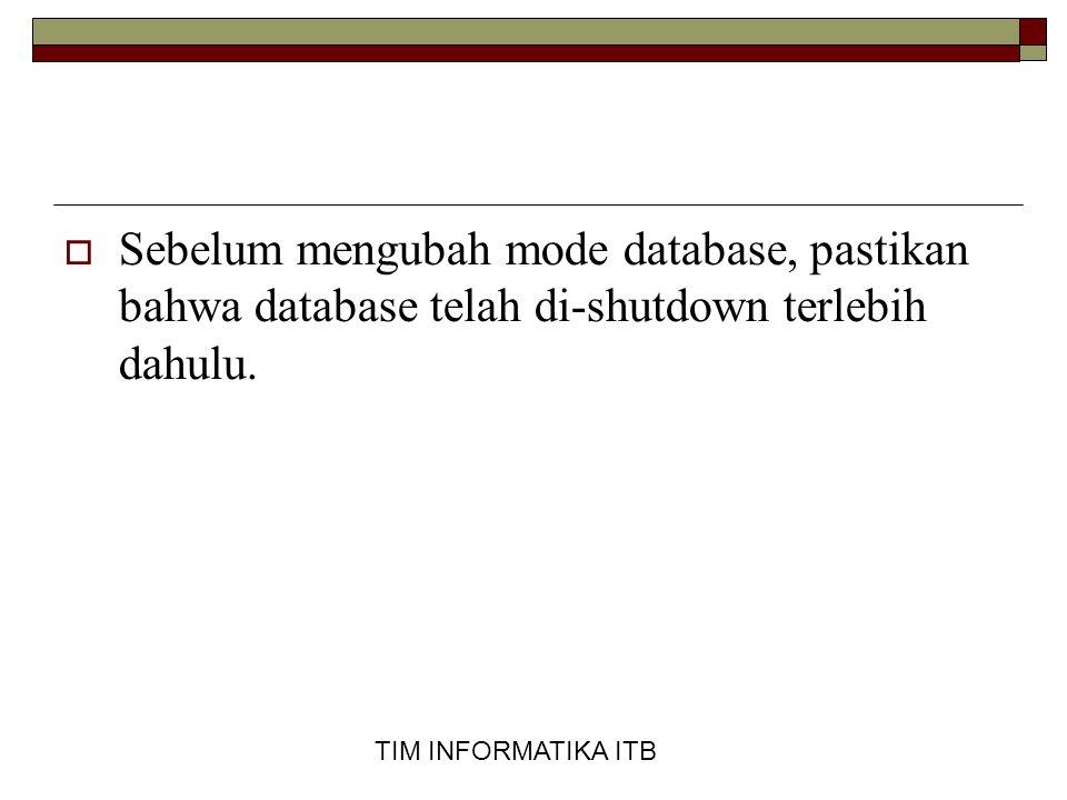 Sebelum mengubah mode database, pastikan bahwa database telah di-shutdown terlebih dahulu.