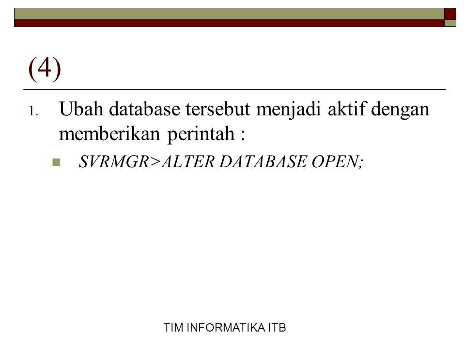 (4) Ubah database tersebut menjadi aktif dengan memberikan perintah :