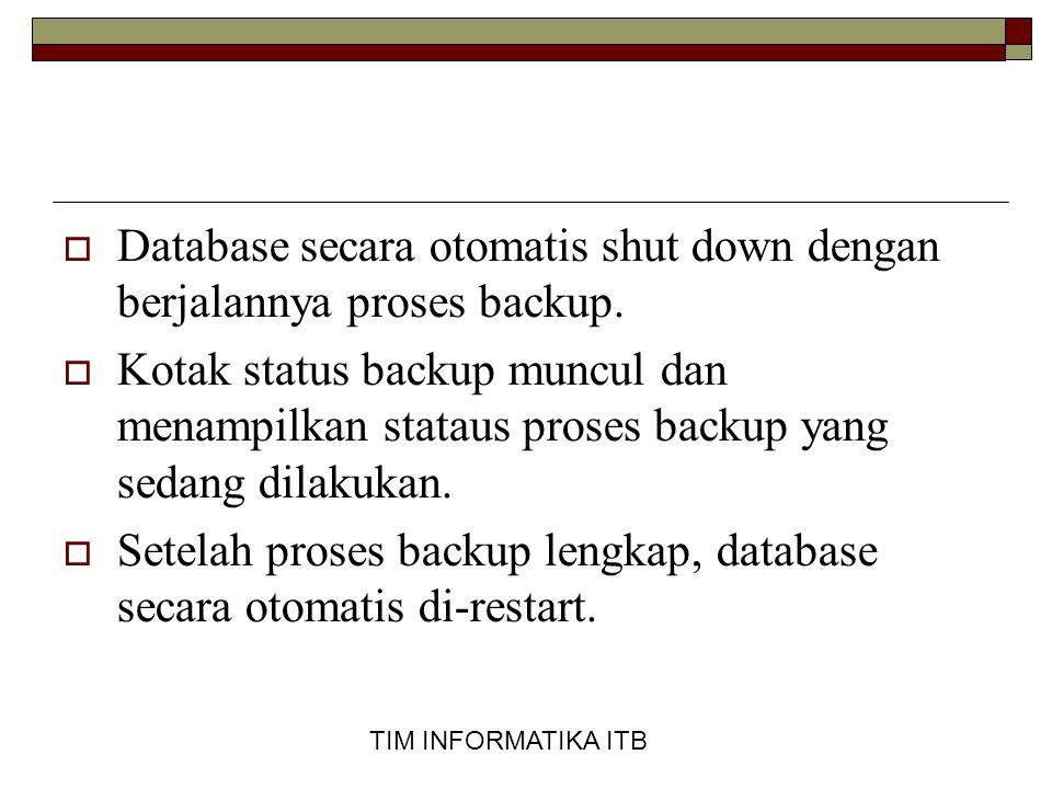 Database secara otomatis shut down dengan berjalannya proses backup.