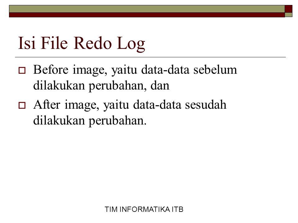 Isi File Redo Log Before image, yaitu data-data sebelum dilakukan perubahan, dan. After image, yaitu data-data sesudah dilakukan perubahan.