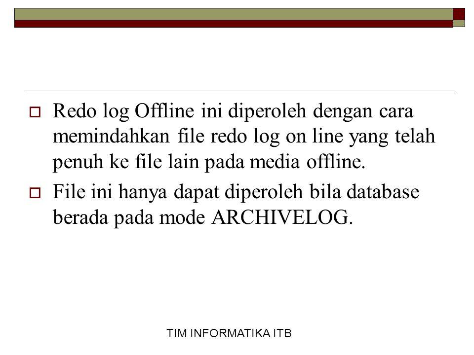 Redo log Offline ini diperoleh dengan cara memindahkan file redo log on line yang telah penuh ke file lain pada media offline.