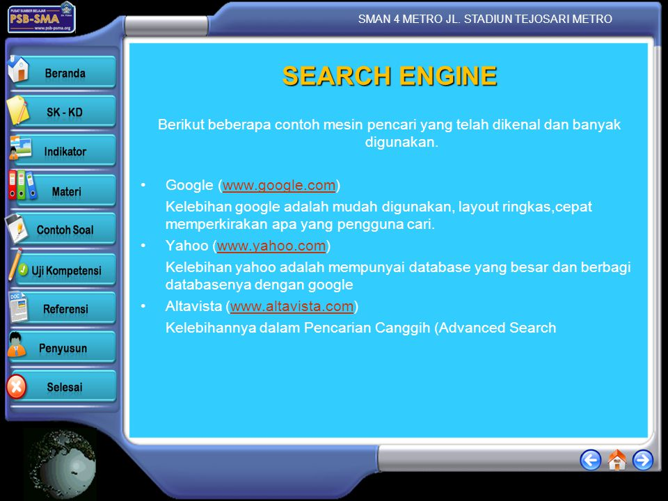 SEARCH ENGINE Berikut beberapa contoh mesin pencari yang telah dikenal dan banyak digunakan. Google (www.google.com)