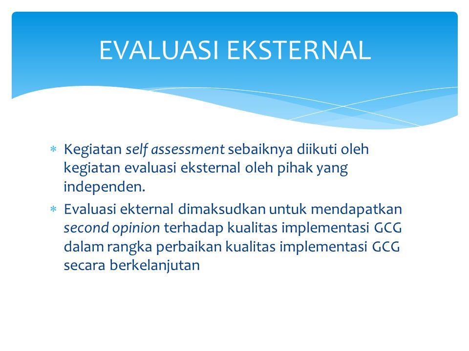 EVALUASI EKSTERNAL Kegiatan self assessment sebaiknya diikuti oleh kegiatan evaluasi eksternal oleh pihak yang independen.
