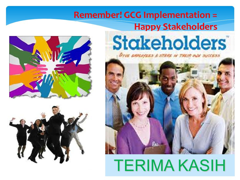 Remember! GCG Implementation = Happy Stakeholders