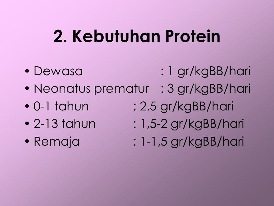 2. Kebutuhan Protein Dewasa : 1 gr/kgBB/hari