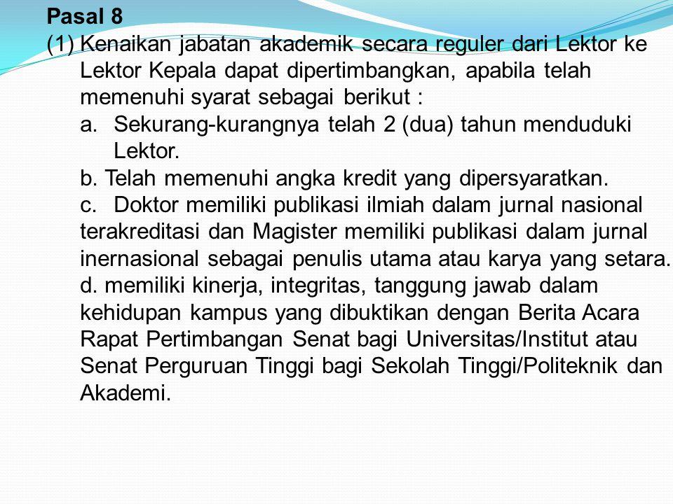 Pasal 8 Kenaikan jabatan akademik secara reguler dari Lektor ke Lektor Kepala dapat dipertimbangkan, apabila telah memenuhi syarat sebagai berikut :