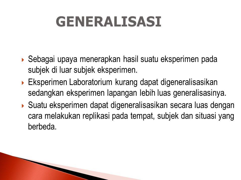 GENERALISASI Sebagai upaya menerapkan hasil suatu eksperimen pada subjek di luar subjek eksperimen.