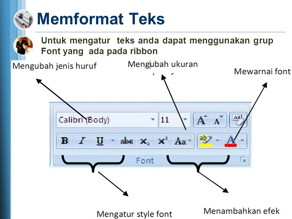 Memformat Teks Untuk mengatur teks anda dapat menggunakan grup Font yang ada pada ribbon