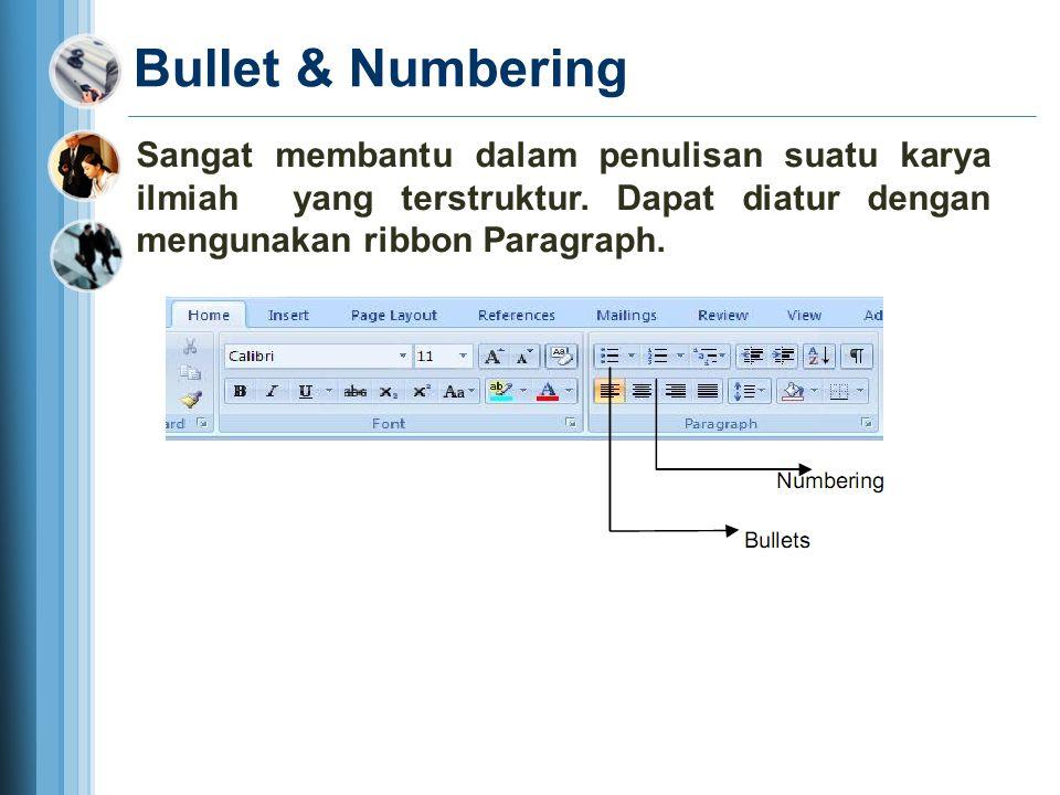 Bullet & Numbering Sangat membantu dalam penulisan suatu karya ilmiah yang terstruktur.
