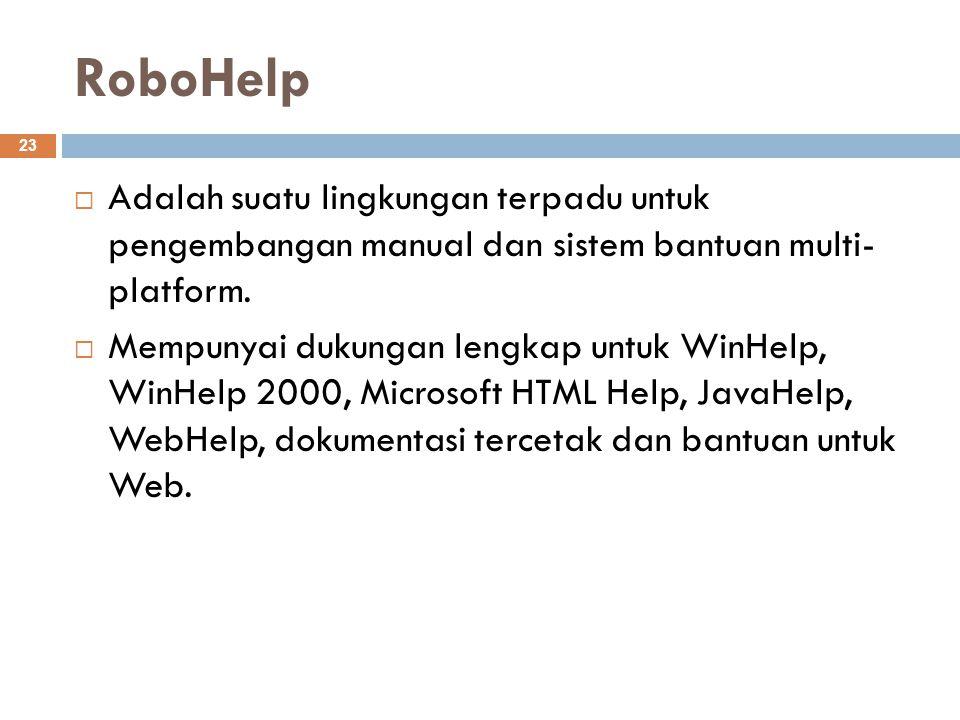 RoboHelp Adalah suatu lingkungan terpadu untuk pengembangan manual dan sistem bantuan multi- platform.