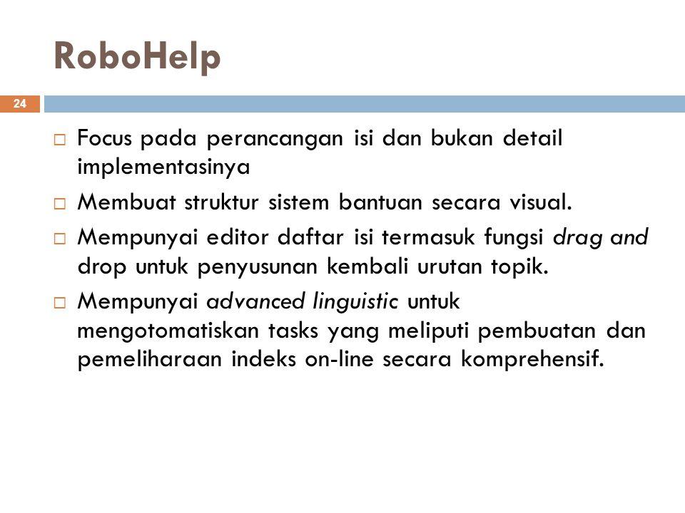 RoboHelp Focus pada perancangan isi dan bukan detail implementasinya