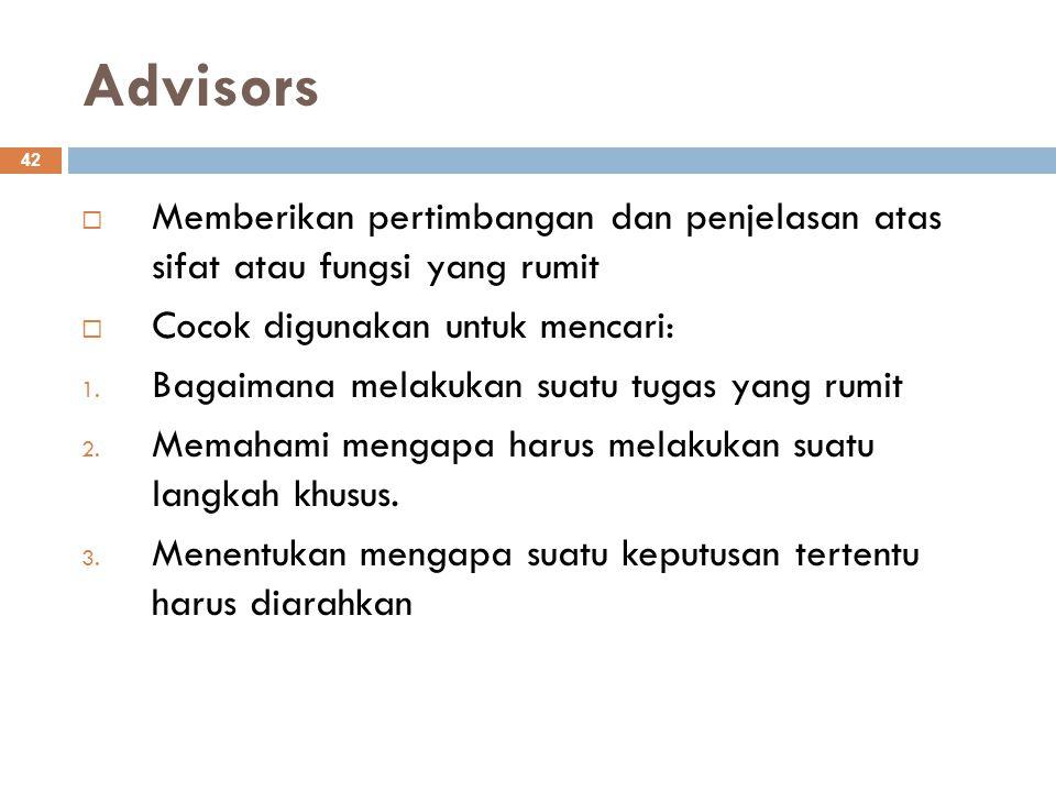 Advisors Memberikan pertimbangan dan penjelasan atas sifat atau fungsi yang rumit. Cocok digunakan untuk mencari: