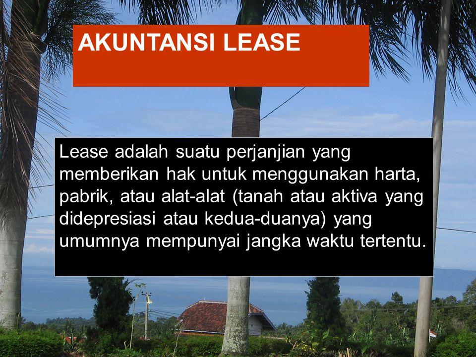AKUNTANSI LEASE Lease tidak berlaku untuk aktiva yang tidak dapat didepresiasikan seperti; eksplorasi dan eksploitasi minyak, gas, mineral dan kayu.