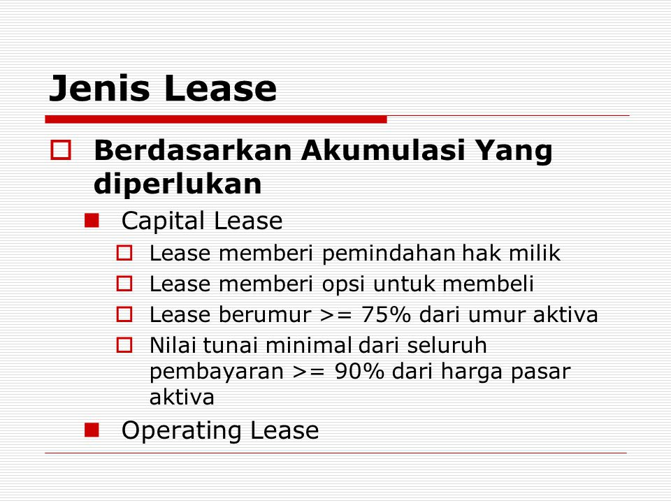 Jenis Lease Berdasarkan Akumulasi Yang diperlukan Capital Lease