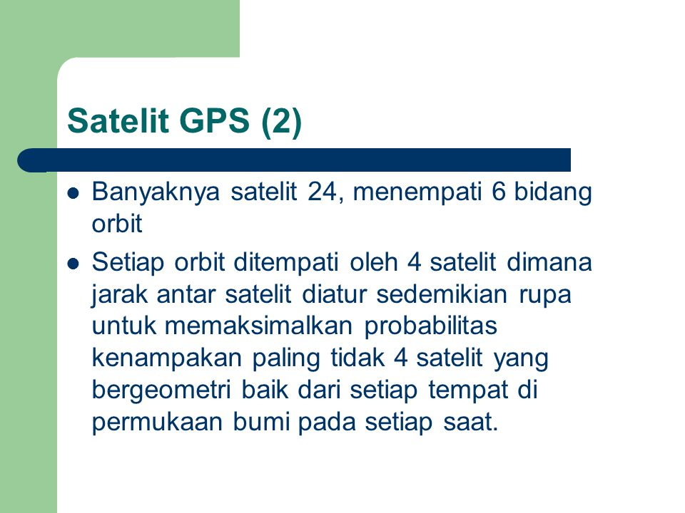 Satelit GPS (2) Banyaknya satelit 24, menempati 6 bidang orbit
